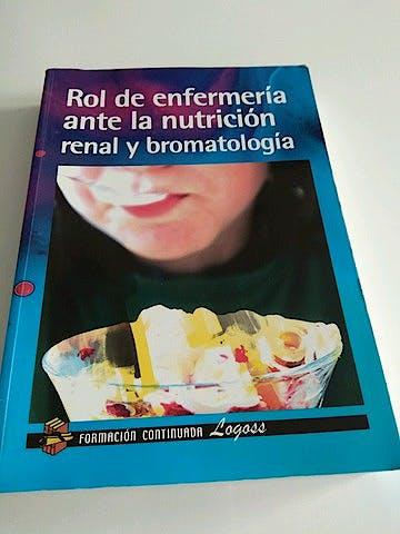 Portada del libro 9788492551545 Rol de Enfermería ante la Nutricion Renal y Bromatología