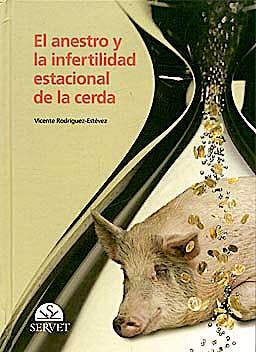 Portada del libro 9788492569311 El Anestro y la Infertilidad Estacional de la Cerda