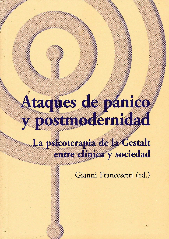 Portada del libro 9788492597253 Ataques de Pánico y Postmodernidad. La Psicoterapia de la Gestalt entre Clínica y Sociedad (Los Libros del CTP, 23)