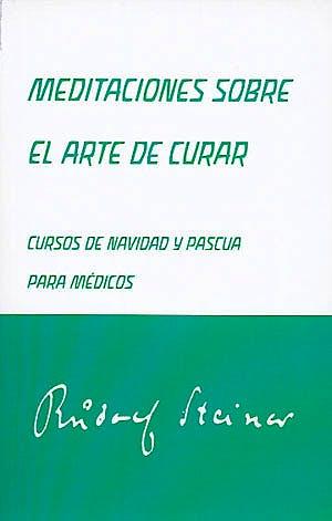 Portada del libro 9788492843145 Meditaciones sobre el Arte de Curar. Cursos de Navidad y Pascua para Medicos