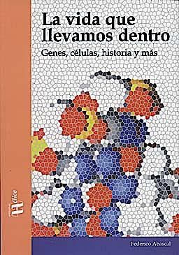 Portada del libro 9788492914029 La Vida que Llevamos Dentro. Genes, Celulas, Historia y Mas