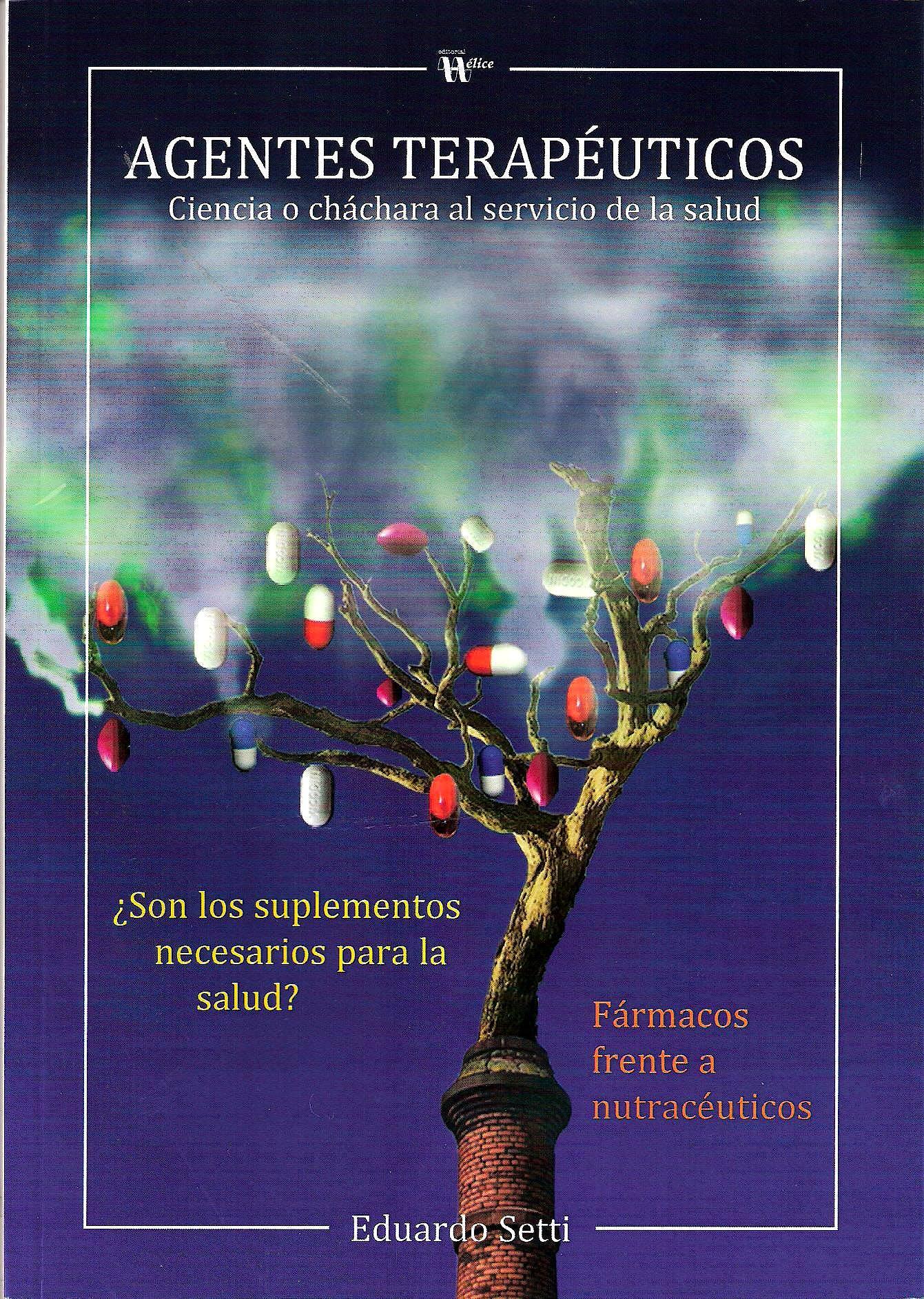 Portada del libro 9788492914340 Agentes Terapéuticos. Ciencia o Chachara al Servicio de la Salud