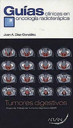 Portada del libro 9788492977093 Tumores Digestivos, Guias Clinicas en Oncologia Radioterapica. Grupo de Trabajo de Tumores Digestivos Seor