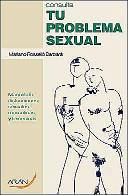 Portada del libro 9788492977130 Consulta Tu Problema Sexual. Manual de Disfunciones Sexuales Masculinas y Femeninas