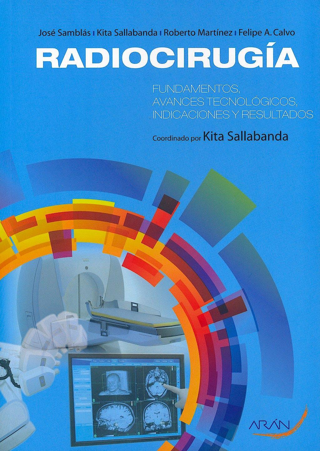Portada del libro 9788492977390 Radiocirugia. Fundamentos, Avances Tecnologicos, Indicaciones y Resultados