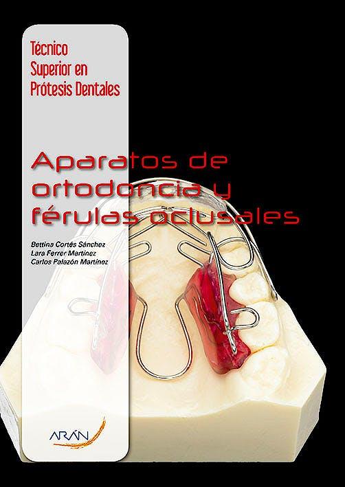 Portada del libro 9788492977659 Aparatos de Ortodoncia y Férulas Oclusales (Técnico Superior en Prótesis Dentales)