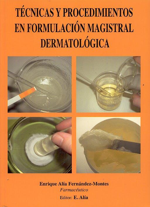 Portada del libro 9788493024826 Técnicas y Procedimientos en Formulación Magistral Dermatológica