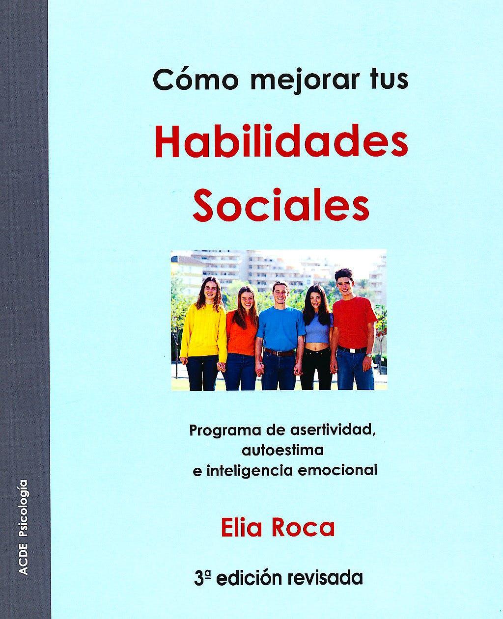 Portada del libro 9788493115692 Como Mejorar Tus Habilidades Sociales. Programa de Asertividad, Autoestima e Inteligencia Emocional