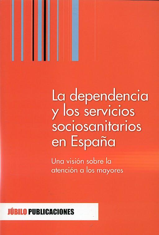 Portada del libro 9788493263935 La Dependencia y los Servicios Sociosanitarios en España