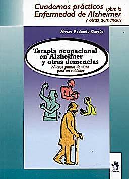 Portada del libro 9788493328399 Terapia Ocupacional en Alzheimer y Otras Demencias. Nuevos Puntos de Vista para un Cuidador (Cuadernos Practicos Nº8)
