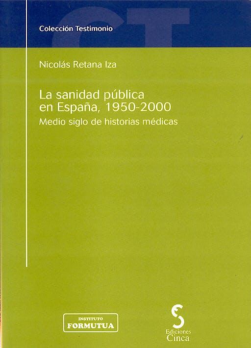 Portada del libro 9788493420017 La Sanidad Publica en España, 1950-2000. Medio Siglo de Historias Medi