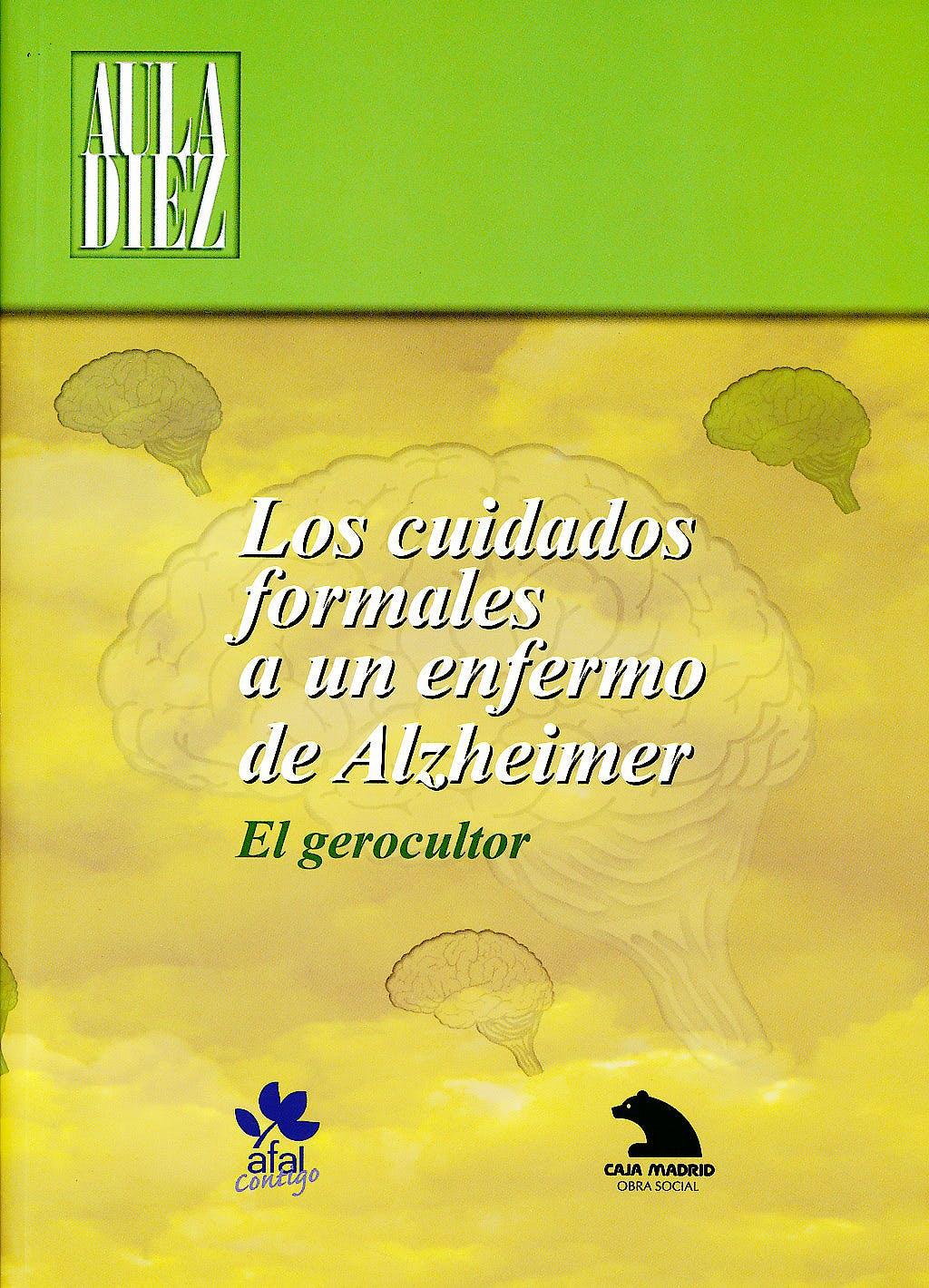 Portada del libro 9788493467821 Los Cuidados Formales a un Enfermo de Alzheimer. el Gerocultor
