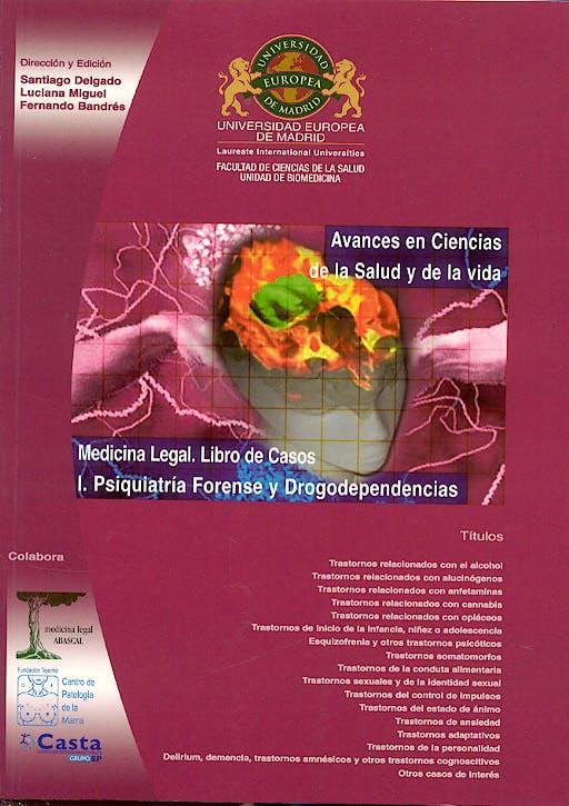 Portada del libro 9788493497507 Medicina Legal. Libro de Casos I. Psiquiatria Forense y Drogodependencia. Avances en Ciencia de la Salud y de la Vida