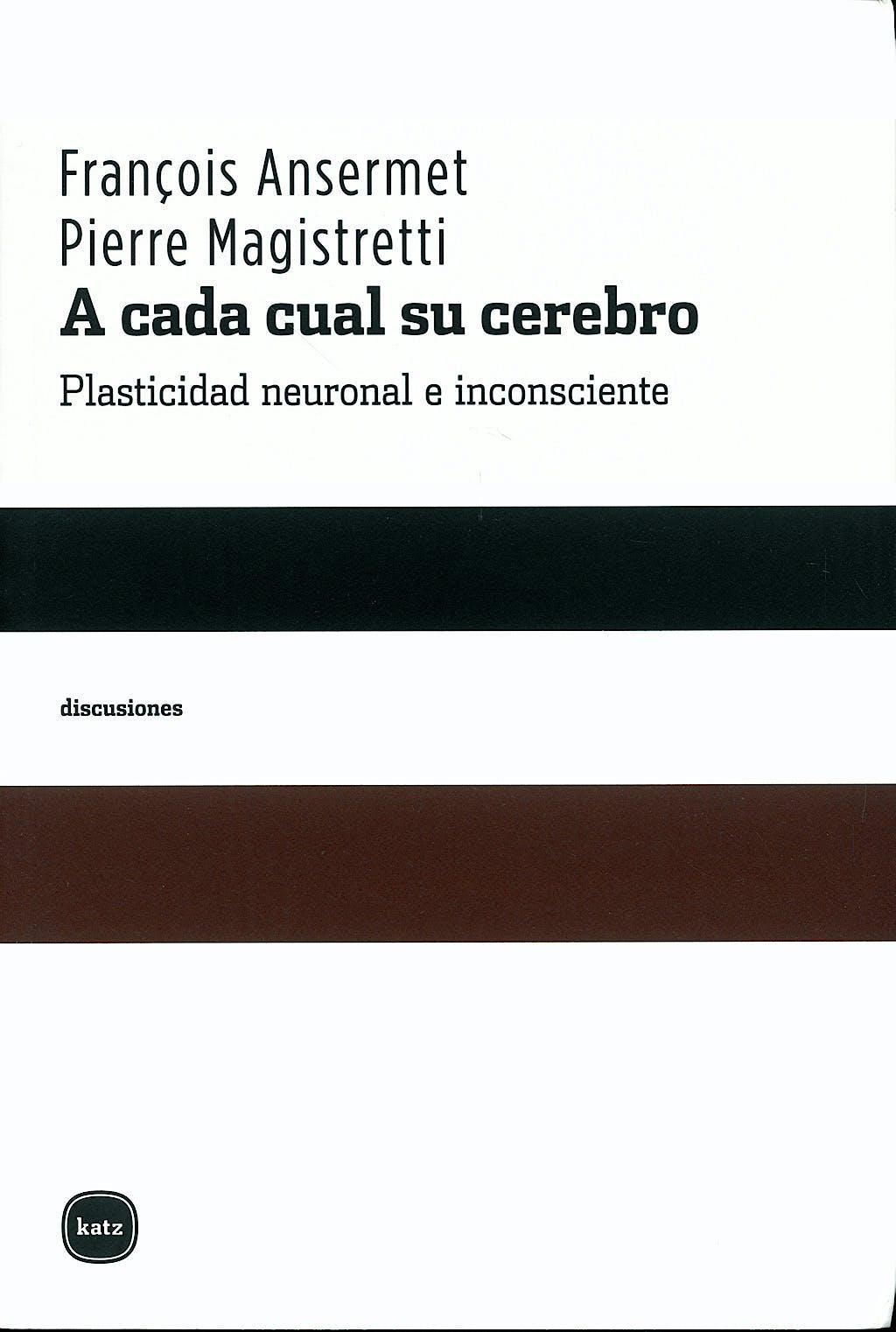 Portada del libro 9788493518707 A Cada Cual Su Cerebro. Plasticidad Neuronal e Inconsciente