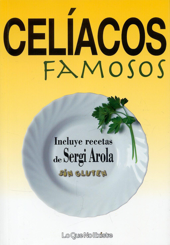 Portada del libro 9788493577926 Celiacos Famosos. Incluye Recetas de Sergi Arola sin Gluten