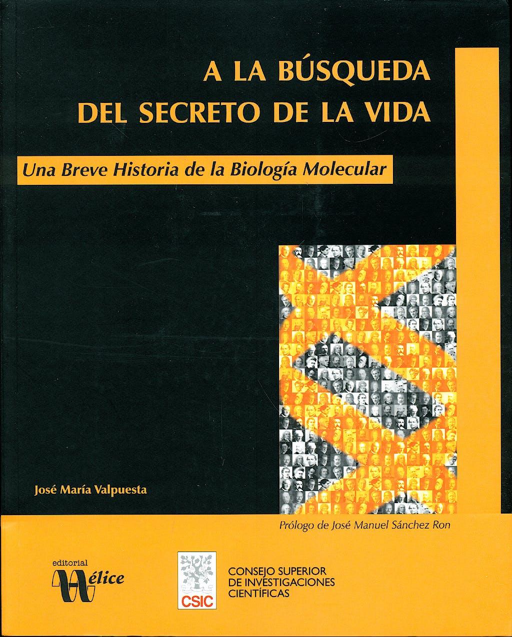 Portada del libro 9788493619619 A la Busqueda del Secreto de la Vida: Una Breve Historia de la Biologia Molecular