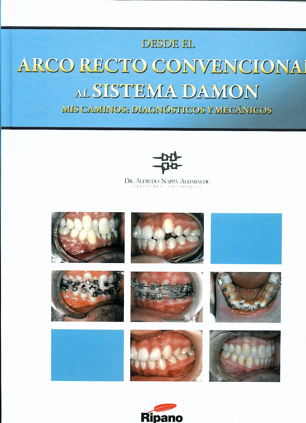 Portada del libro 9788493675622 Desde el Arco Recto Convencional al Sistema Damon. Mis Caminos Diagnosticos y Mecanicos