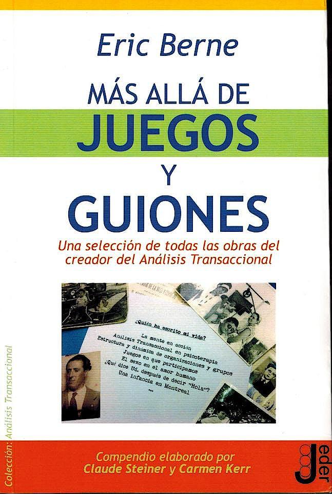 Portada del libro 9788493703295 Mas Alla de Juegos y Guiones. una Seleccion de Todas las Obras del Creador del Analisis Transaccional