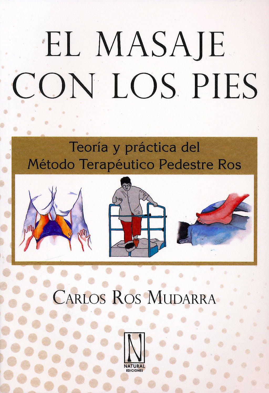 Portada del libro 9788493722449 El Masaje con los Pies. Teoria y Practica del Metodo Terapeutico Pedestre Ros