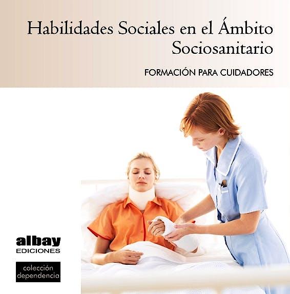 Portada del libro 9788493763756 Habilidades Sociales en el Ambito Sociosanitario. Formacion para Cuidadores