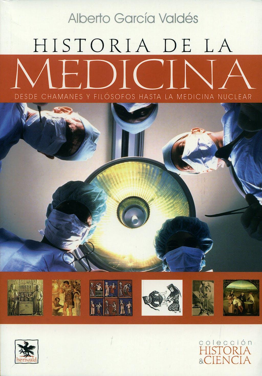 Portada del libro 9788493784409 Historia de la Medicina. desde Chamanes y Filosofos hasta la Medicina Nuclear