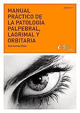 Portada del libro 9788493847609 Manual Práctico de la Patología Palpebral, Lagrimal y Orbitaria (Colección Manuales Prácticos FOM Nº1)