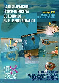 Portada del libro 9788494025457 La Readaptación Físico-Deportiva de Lesiones en Medio Acuático + DVD