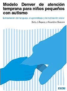 Portada del libro 9788494032226 Modelo Denver de Atención Temprana para Niños Pequeños con Autismo. Estimulación del Lenguaje, Aprendizaje y la Motivación Social