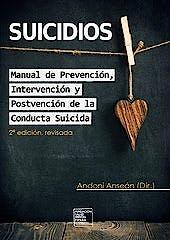 Portada del libro 9788494299018 Suicidios. Manual de Prevención, Intervención y Postvención de la Conducta Suicida (2ª Edición Revisada)