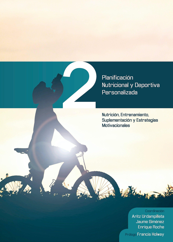 Portada del libro 9788494341984 Planificación Nutricional y Deportiva Personalizada 2: Nutrición, Entrenamiento, Suplementación y Estrategias Motivacionales