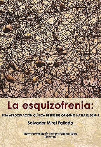 Portada del libro 9788494465765 La Esquizofrenia: Una Aproximación Clínica desde Sus Orígenes hasta el Dsm-5