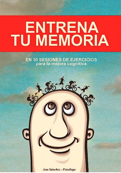 Portada del libro 9788494497520 Entrena tu Memoria en 30 Sesiones de Ejercicios para la Mejora Cognitiva