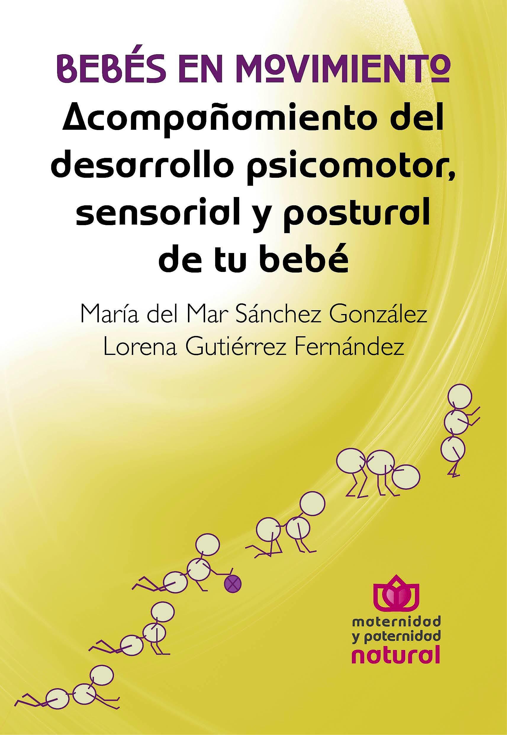 Portada del libro 9788494555305 Bebés en Movimiento. Acompañamiento del Desarrollo Psicomotor, Sensorial y Postural de Tu Bebé