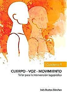 Portada del libro 9788494556609 Cuerpo - Voz - Movimiento: Taller para la Intervención Logopédica, Cuaderno 1