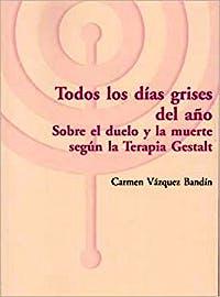 Portada del libro 9788494627279 Todos los Días Grises del Año. Sobre el Duelo y la Muerte según la Terapia Gestalt