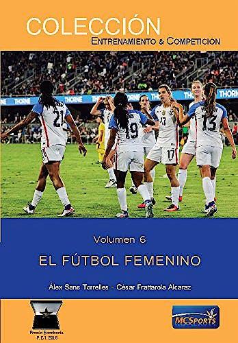 Portada del libro 9788494727153 El Fútbol Femenino (Colección Entretenimiento y Competición, Vol. 6)