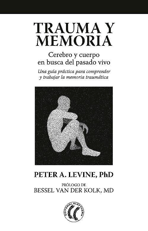 Portada del libro 9788494759277 Trauma y Memoria. Cerebro y Cuerpo en Busca del Pasado Vivo