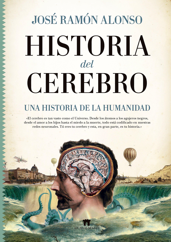 Portada del libro 9788494778681 Historia del Cerebro. Una Historia de la Humanidad