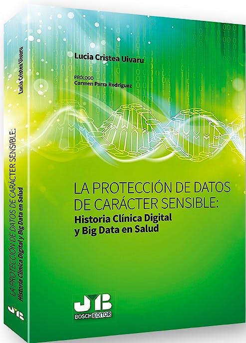 Portada del libro 9788494818837 La Protección de Datos de Carácter Sensible: Historia Clínica Digital y Big Data en Salud