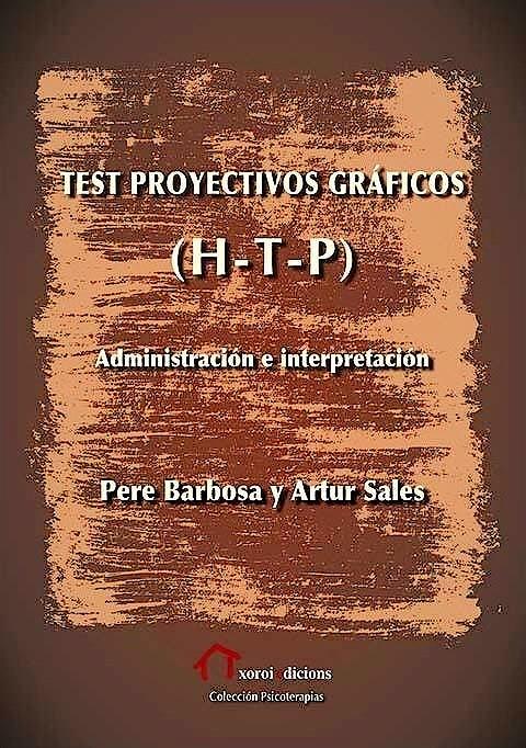 Portada del libro 9788494833380 Test Proyectivos Gráficos (H-T-P). Administración e Interpretación