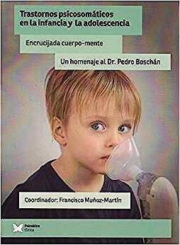 Portada del libro 9788494871221 Trastornos Psicosomáticos en la Infancia y la Adolescencia. Encrucijada Cuerpo-Mente. Un Homenaje al Dr. Pedro Boschán