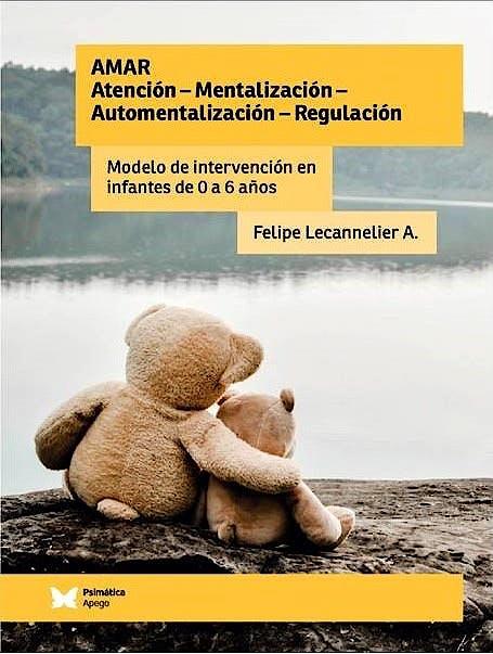 Portada del libro 9788494871269 Amar. Atención, Mentalización, Automentalización, Regulación. Modelo de Intervención en Infantes de 0 a 6 Años