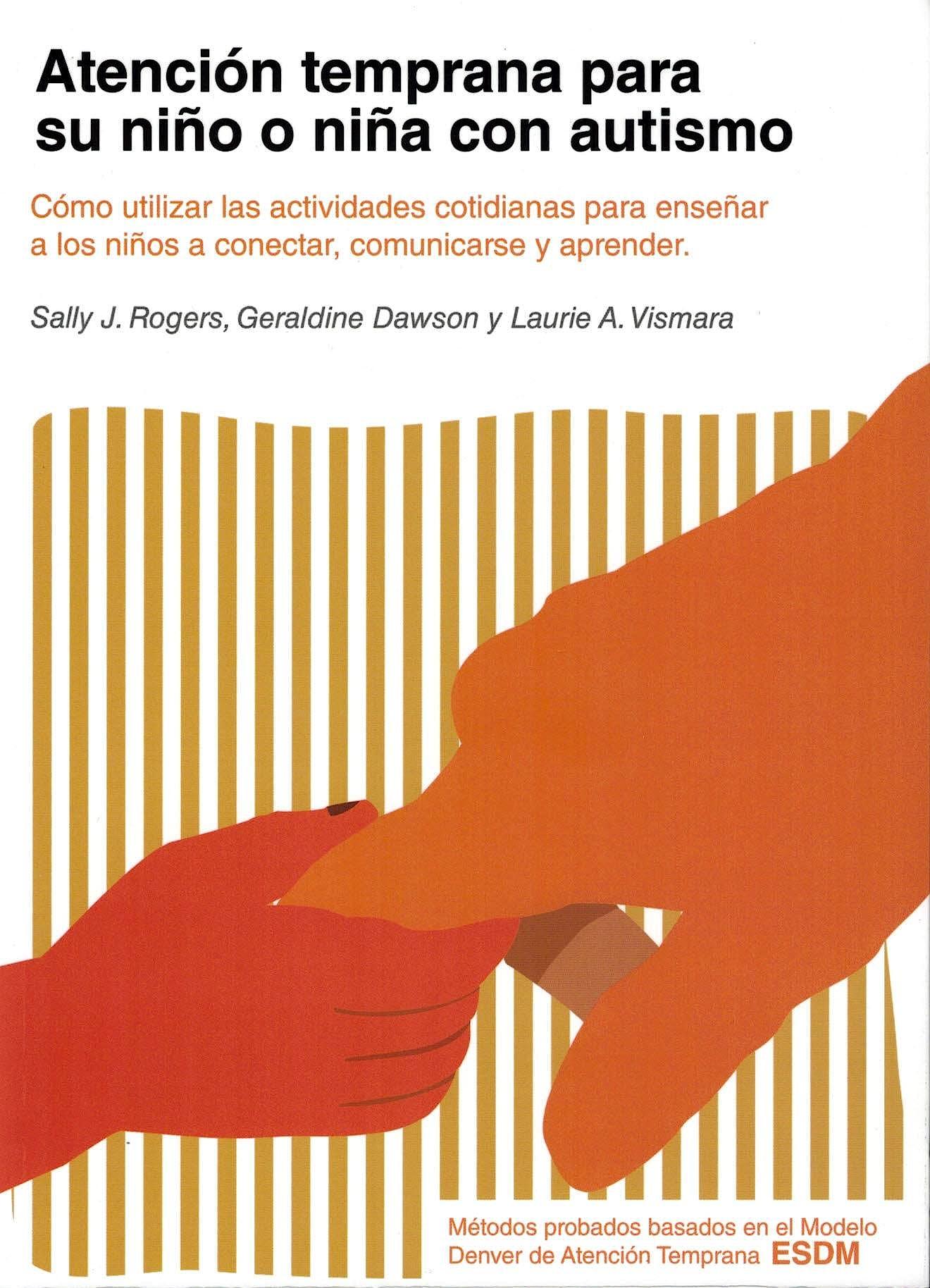 Portada del libro 9788494963902 Atención Temprana para su Niño o Niña con Autismo. Cómo Utilizar las Actividades Cotidianas para Enseñar a Niños a Conectar, Comunicarse y Aprender