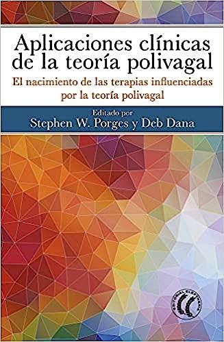 Portada del libro 9788494964152 Aplicaciones Clínicas de la Teoría Polivagal. El Nacimiento de las Terapias Influenciadas por la Teoría Polivagal