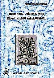 Portada del libro 9788495211057 Humanistas Médicos en el Renacimiento Vallisoletano