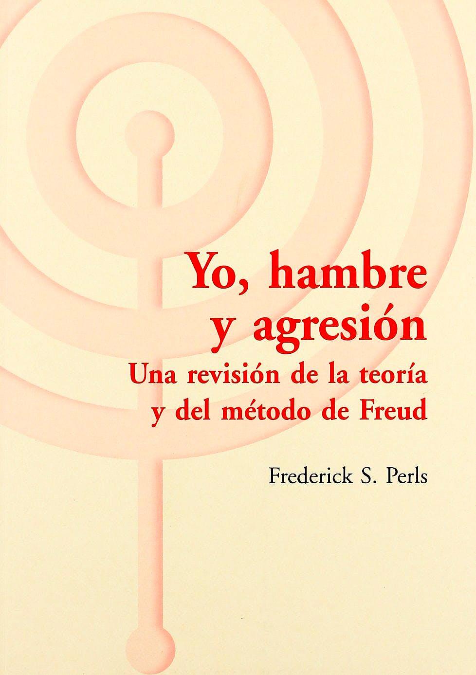 Portada del libro 9788495289865 Yo, Hambre y Agresion. una Revision de la Teoria y del Metodo de Freud