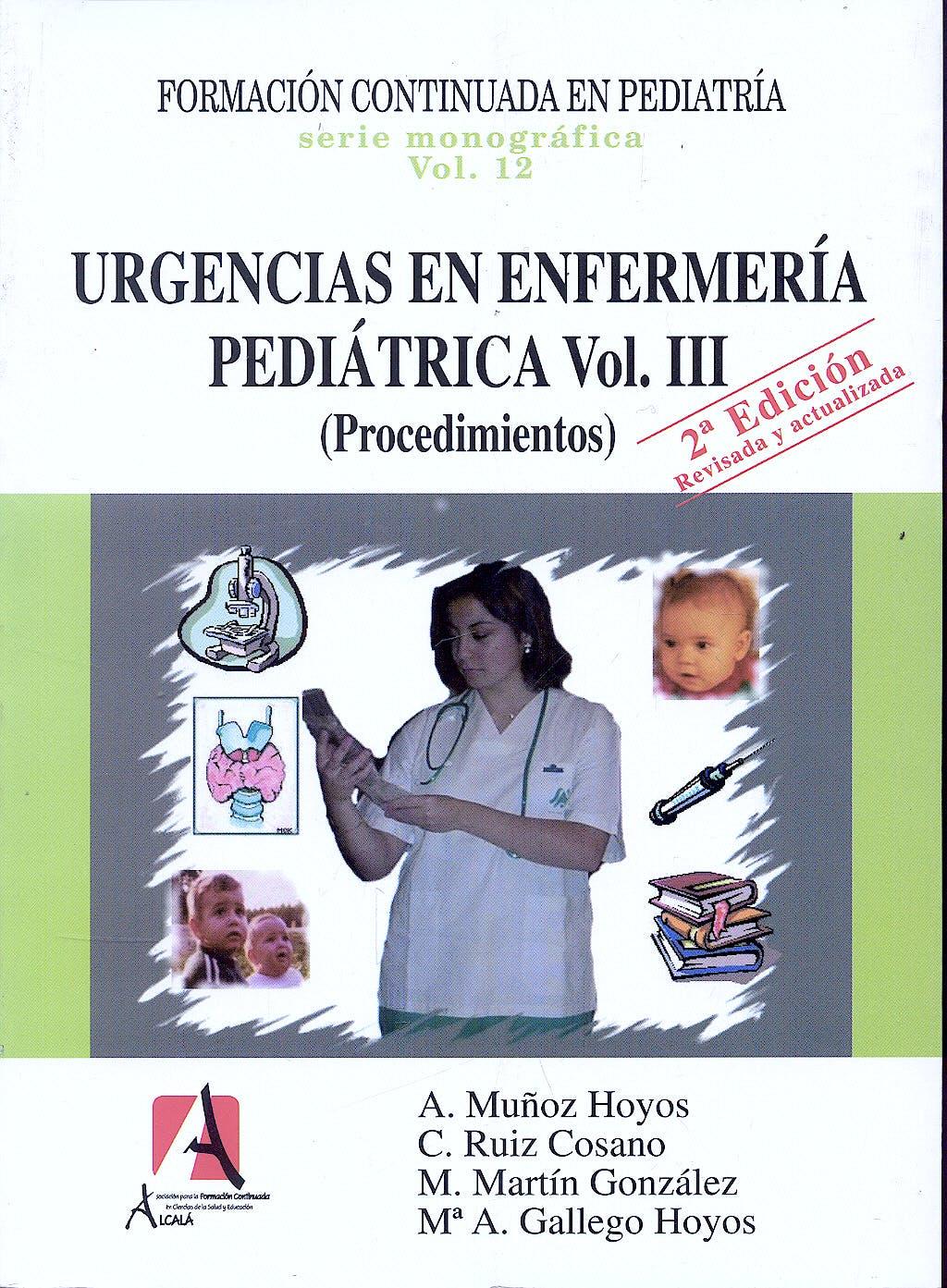 Portada del libro 9788495658852 Formacion Continuada en Pediatria, Vol. 12: Urgencias en Enfermeria Pediatrica, Vol. Iii: Procedimientos
