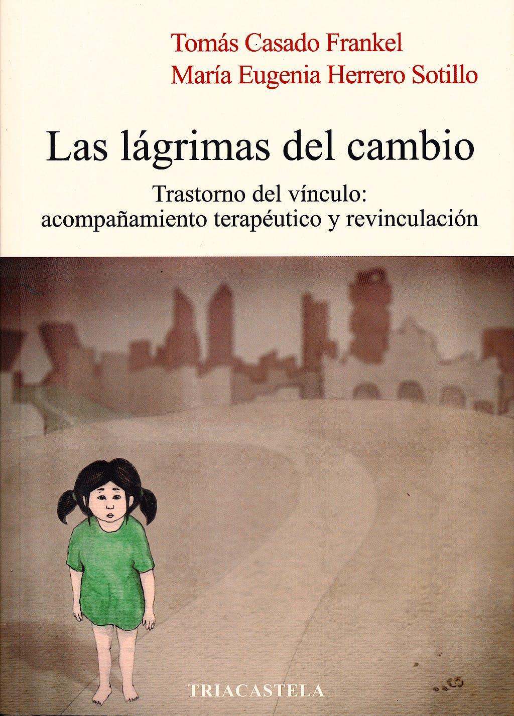 Portada del libro 9788495840790 Las Lagrimas del Cambio. Trastorno del Vinculo: Acompañamiento Terapeutico y Revinculacion