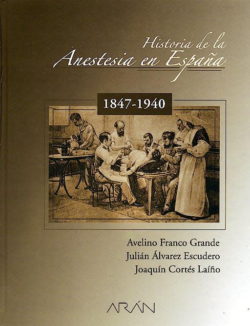 Portada del libro 9788495913562 Historia de la Anestesia en España, 1847-1940