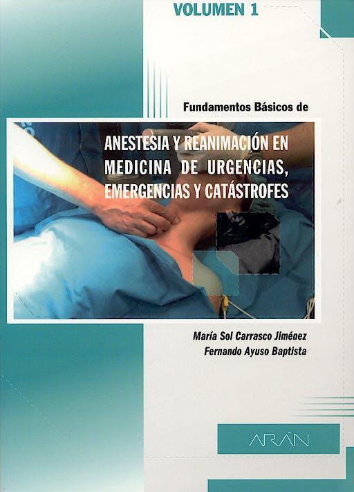 Portada del libro 9788495913609 Fundamentos Basicos de Anestesia y Reanimacion en Medicina de Urgencias, Emergencias y Catastrofes, Vol. 1